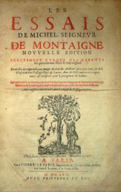 """Portada de una edición francesa de 1727 de los Ensayos de Montaigne. Según Edwards, su autor había cambiado la forma de ver la vida a medida que fue envejeciendo: """"…Había pensado muchas veces que la muerte era la finalidad de la vida, que se vivía para morir, pero más tarde, en años maduros, se había dicho que lo mejor era no pensar tanto: vivir, poner atención en cada minuto, en cada rama de árbol, en cada pájaro que volaba por encima de su cabeza, en cada rebuzno lejano, en cada pantorrilla hermosa, y después, en un momento cualquiera, sin darle mayor jerarquía que a otro momento cualquiera, morir""""."""
